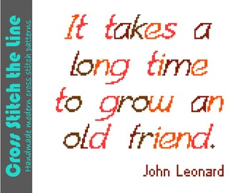 It takes a long time to grow an old friend. John Leonard quote. Modern cross stitch sampler. Contemporary cross stitch pattern