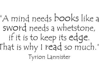 Tyrion Lannister - A mind needs books like a sword needs a whetstone - Vinyl Wall Decal
