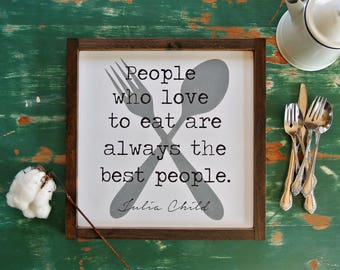 People Who Love to Eat Sign - Julia Child Quote