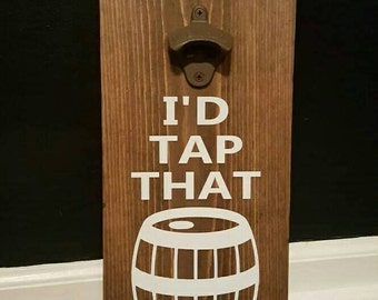 I'd Tap That  Bottle Opener Wall Plaque- Reclaimed Wood