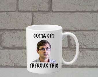 Gotta Get Theroux This Mug - Great Gift - Birthday - Louis Theroux Fan - TV - Funny Coffee Cup