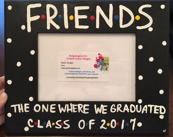 friends the one where we graduatedclass of 2017 or custom5 x 7 photo slot picture frame hand painted friends tv showgraduation gift