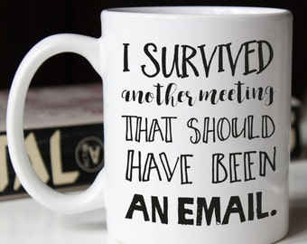 I Survived Another Meeting Funny Office Mug, sarcastic coffee mug, mug with quote, unique coffee mug, funny coffee mug, funny mugs for women