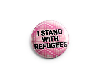 I stand with refugees button, Refugees Pin,  Pinback Button, Magnet, or Flair, Human Rights Button, Refugee Support Badge, Immigration Pin