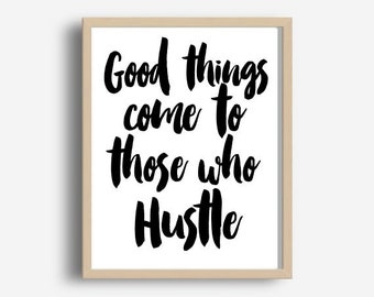 Quote Typography, Good Things come To Those who Hustle, Inspirational Poster, Art Digital , Giclee Print, Screenprint, Letterpress Style