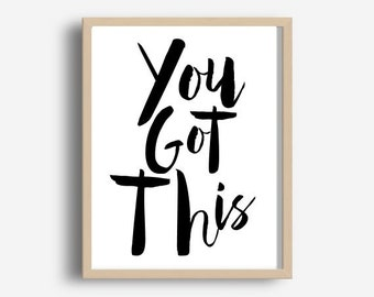 You Got This, Printable Art, Inspirational Print , Typography Quote, Home Decor, Motivational Poster, Scandinavian Design, Wall Art