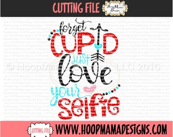 Forget Cupid Just Love Your Selfie SVG DXF eps and png Files for Cutting Machines Cameo or ...