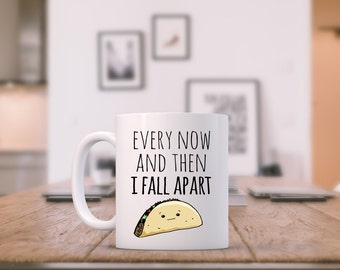 Funny Mug ~ Every Now and Then I Fall Apart ~ Sad Looking Taco, Funny Tea/ Coffee Mug, Taco Lovers, Cup