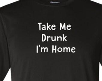 Take Me Drunk I'm Home funny shirt