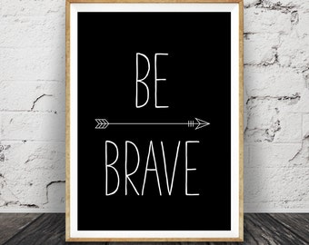 Be Brave Quote Print, Black and White Wall Art, Kids Room Decor, Digital Download, Large Printable Nursery Poster, Minimalist Childrens Art