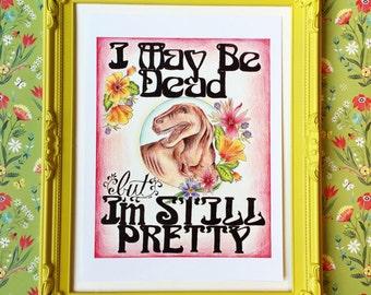 I May Be Dead but I'm Still Pretty - Print