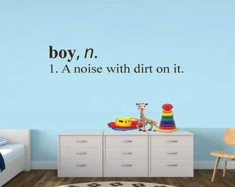 Boy A Noise with Dirt on it Decal Play Room Childrens Wall Decal Vinyl Wall Quote Kids Play Room Decal Vinyl Lettering Playroom Decor DIY