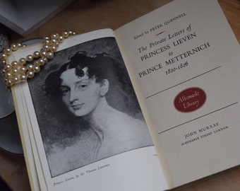 Private letters of Princess Lieven & Prince Metternich, 1820-1826 edited by Peter Quenelle, assisted in translation by Dilys Powell 1937
