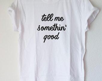 Graphic Tee: tell me something' good