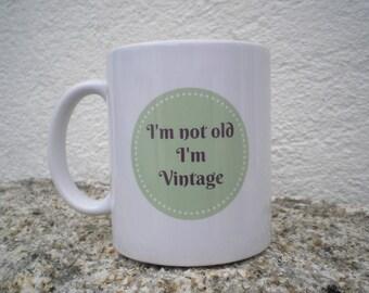 MUG- I'm not old I'm vintage -Ceramic Mug