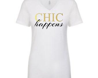Chic Happens- Fashion Tee- Women's Vneck tee- CHIC