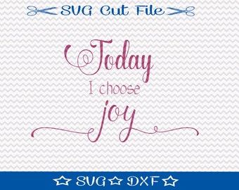 Today I Choose Joy SVG Cut File / SVG Download / Silhouette Cameo / Digital Download / Motivational svg / svg Quotes