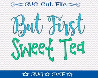 But First Sweet Tea SVG File / SVG Cut File /  SVG Download / Silhouette Cameo / Digital Download / Tea Lover svg