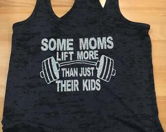 Some Moms Lift More Than Just Their Kids - Womens Burnout Tank