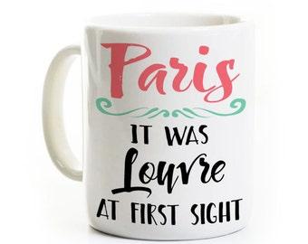 Paris Coffee Mug - Beautiful Gift  - Paris It Was Louvre At First Sight - French France Pun - Europe