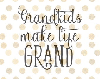 Grandkids Make Life Grand SVG