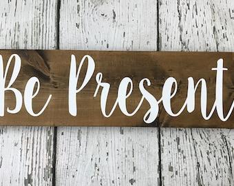 Be Present Wooden Sign // Wooden Sign // Be Present Sign // Home Decor