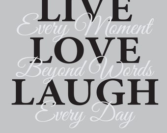 "23"" x 23"" 2 Color Live Every Moment, Love Beyone Words, Laugh Every Day...Vinyl Decal"