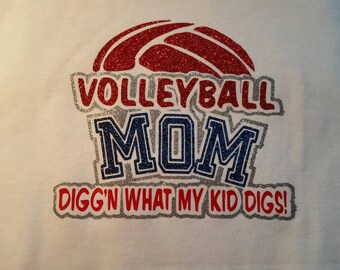 "Volleyball Mom ""Digg'n What My Kid Digs!"""