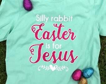 Womens Easter Tee- Silly Rabbit Easter is for Jesus - Christian Easter Shirt - Cute Easter Tshirt - Religious Easter
