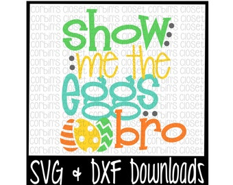 Easter SVG * Show Me The Eggs Bro Cut File - DXF & SVG Files - Silhouette Cameo/Cricut