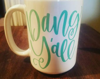 Dang Y'all / Coffee Mug / Mug / Dishwasher Safe / Dang Y'all Mug / Coffee/ Morning Mug / Southern / Y'all / Cute Mug / Funny Mug / Birthday