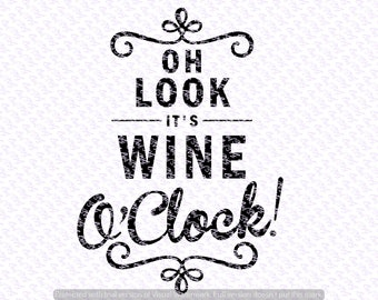 Oh Look, Its Wine O Clock svg Quote, Quote Overlay, SVG, Vinyl, Cutting File, PNG, Cricut, Cut Files, Clip Art, Dxf, Vector File