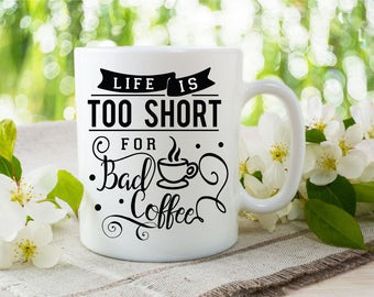 Coffee Mug Life is Too Short For Bad Coffee ~ Life is Too Short Coffee Cup ~ Life Coffee Mug ~ Coffee Cup ~ 3Cstylesandprints ~ Coffee Lover