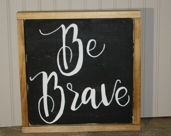 Be Brave Wood Painted Sign