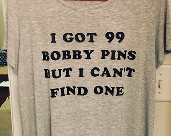 I Got 99 Bobby Pins But I Can't Find One T-Shirt