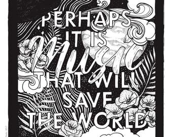 Perhaps it is music that will save the world. - 10x10 print
