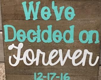 We've Decided on Forever Sign