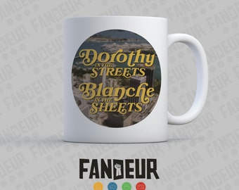 Dorothy in the Streets, Blanche in the Sheets Coffee / Tea Mug Golden Girls