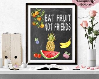 Eat Fruit Not Friends, Printable Kitchen Art, Eat Fruit Kitchen Print, Kitchen Poster, Kitchen Decor Wall, Vegetarian and Vegan Poster, 8x10
