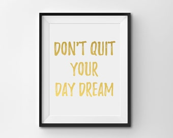 """Real Gold Foil Print, """"Don't Quit Your Day Dream"""", Gold Office Decor, Gold Home Decor, Gold Bedroom Decor, Inspirational Quote"""