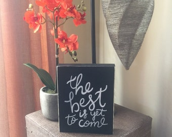 The Best is Yet to Come - Block Sign
