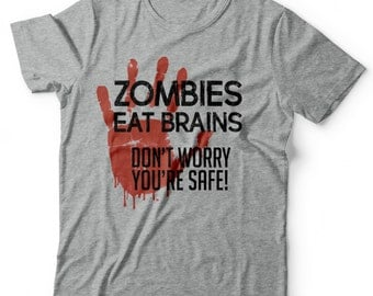 Zombies Eat Brains Shirt Dont Worry you are safe - Women - FAST DISPATCH - Zombie Shirt