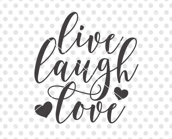 Superbe Live Laugh Love SVG, Love SVG, Love Cut File, Love Cutting File, Love  Sayings Svg, Love Quote Svg, Love Cuttables, Love Cutting File