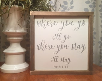 "13.5""x13.5"" Where You Go I'll Go/wood sign/word art/distressed sign/wall décor/rustic"