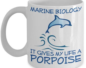 Funny Marine Biology Mugs - It Gves My Life A Porpoise - Ideal Marine Biologist Gifts