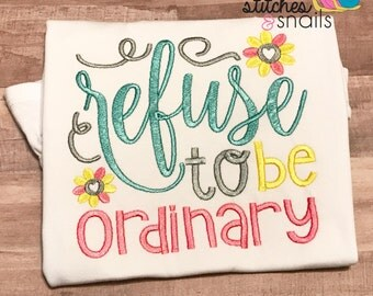 Refuse To Be Ordinary Shirt