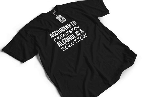 According to Chemistry Alcohol is a Solution T-Shirt - Funny gift idea humour