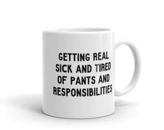 Tired of Pants - Mug - Responsibilities, Work, Funny, Office, Lazy