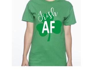 Irish AF Tee, St. Patrick's Day Shirt, Saint Patrick's Day Tee, Kiss Me I'm Irish, Funny Tshirt