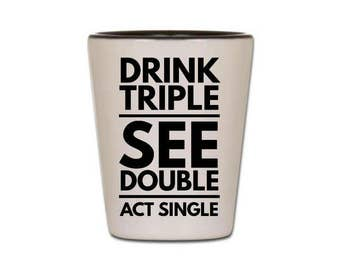 Funny Shot Glass - Drink Triple, See Double, Act Single - Cute Shot Glasses for Women